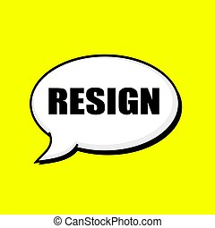 RESIGN black wording on Speech bubbles Background Yellow