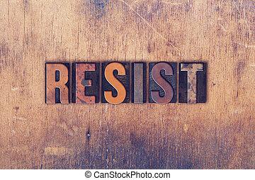 Resist Concept Wooden Letterpress Type