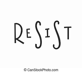 Resist t-shirt quote lettering.