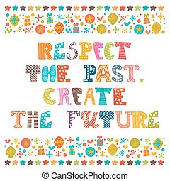 Respect the past, create the future. Stylish typographic...