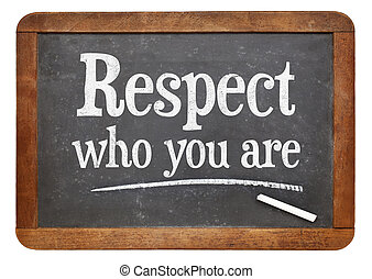 Respect who you are on blackboard - Respect who you are - ...