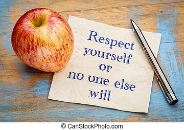 Respect yourself or no one else will - handwriting on a...