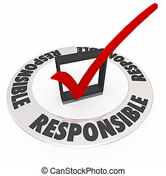 Responsible word on a ring around a check mark and box to illustrate being accountable for a job, work or task being done right