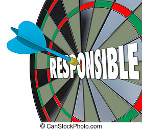 Responsible word on a dart board to illustrate the need to be accountable, trustworthy and reliable in meeting obligations in job, career and life