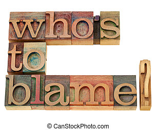 who is to blame question - responsiblity concept - who is to...