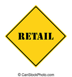 A yellow and black diamond shaped road sign with the word RETAIL making a great concept.