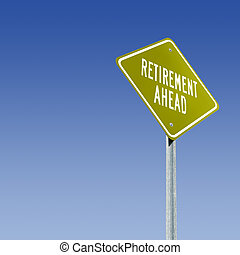 Retirement Ahead - A golden sign for the golden years.