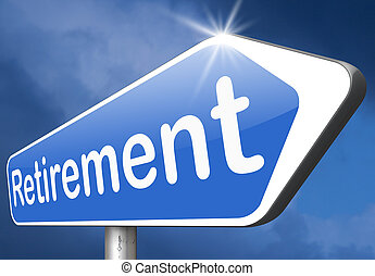retirement funds ahead retire and pension fund or plan golden years sign