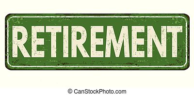 Retirement vintage rusty metal sign