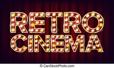 Retro Cinema Sign Vector. Cinema Vintage Style Illuminated Light. For Concert, Party Advertising Design. Vintage Illustration