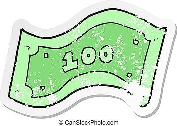 retro distressed sticker of a cartoon 100 dollar bill