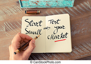 Handwritten text Start Small and Test Your Market