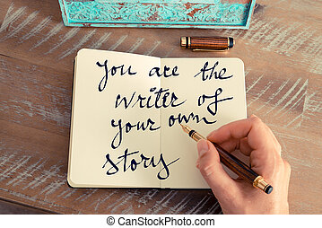 Motivational concept with handwritten text YOU ARE THE WRITER OF YOUR OWN STORY