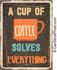 "Retro metal sign "" A cup of coffee solves everything"" -..."