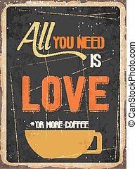 """Retro metal sign """" All you need is love or more coffee"""" -..."""