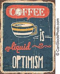 """Retro metal sign """"Coffee is liquid optimism"""""""