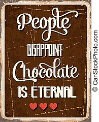 """Retro metal sign """" People disappoint, chocolate is eternal"""""""