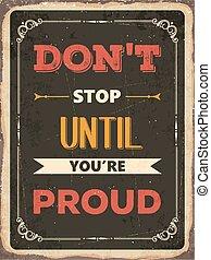 """Retro motivational quote. """" Don't stop until you're proud"""""""