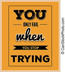 """Retro motivational quote. """" You only fail when you stop trying"""""""