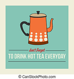 "retro poster with kettle and message "" don't forget to drink hot tea everyday"""