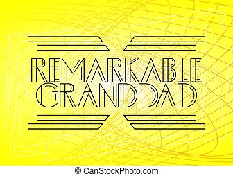 Retro Remarkable Granddad text. Decorative greeting card, ...