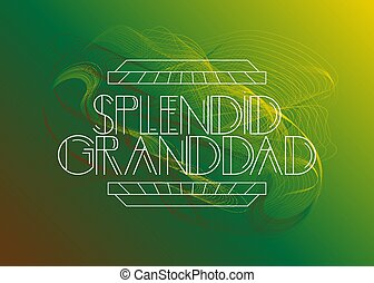 Retro Splendid Granddad text. Decorative greeting card, sign...