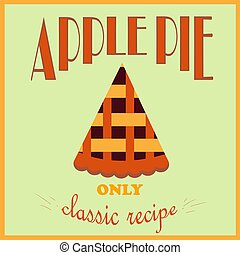 Retro style poster. Apple pie advertisement. Only a classic recipe. Vector illustration.