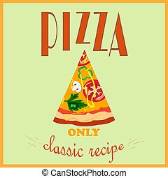 Retro style poster. Pizza advertising. Only a classic recipe. Vector illustration.