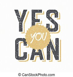 """Retro Styled Textured Phrase """"Yes You Can"""""""