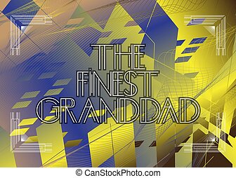 Retro The Finest Granddad text. Decorative greeting card, ...