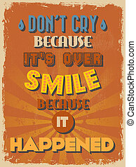 Retro Vintage Motivational Quote Poster. Don't Cry Because ...