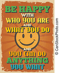Retro Vintage Motivational Quote Poster. Be Happy with Who...