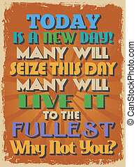 Retro Vintage Motivational Quote Poster. Today is a New Day...
