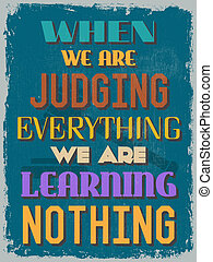 Retro Vintage Motivational Quote Poster. When We Are Judging...
