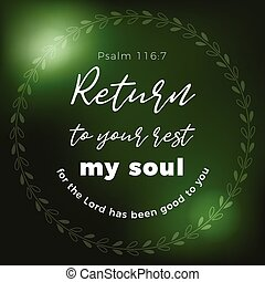 Return to your rest, my soul, for the Lord has been good to...
