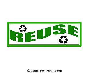 Reuse - Stamp with word reuse inside, vector illustration