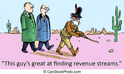 "Revenue streams - ""This guy's great at finding revenue..."