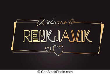 Reykjavik Welcome to Golden text Neon Lettering Typography Vector Illustration.