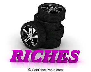 RICHES- bright letters and rims mashine black wheels on a...