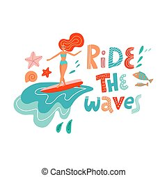 Ride the wave lettering quote. Cute Surfing girl on the surf board catching waves in the ocean. Young Woman with surfboard on the beach wearing bikini vector illustration cartoon clipart