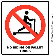 Riding on pallet trucks is forbidden symbol. Occupational...