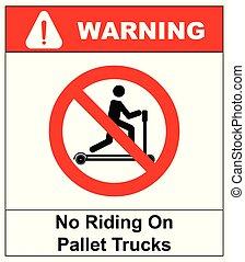 Riding on pallet trucks is forbidden symbol. Occupational...