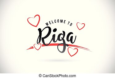Riga Welcome To Word Text with Handwritten Font and Red Love Hearts.