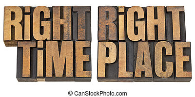 right time, right place - opportunity concept - isolated phrase in vintage letterpress wood type