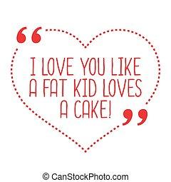 rigolote, amour, quote., je t'aime, aimer, a, graisse, gosse, amours, a, cake.