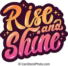 rise and shine. Hand drawn lettering phrase isolated on white ba
