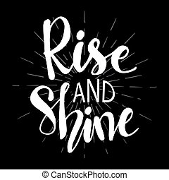 Rise and shine. Hand drawn lettering phrase. Quotes.