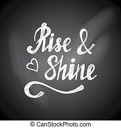 Rise n shine vector lettering on a chalkboard.