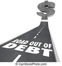 Road Out of Debt words on a black pavement street illustrating help or assistance through credit counseling or payment restructuring through a bank or creditor for economic relief from bills