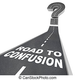 The words Road to Confusion in white letters on a street leading to a question mark